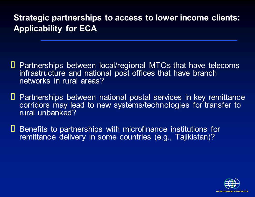Strategic partnerships to access to lower income clients: Applicability for ECA  Partnerships between local/regional MTOs that have telecoms infrastructure and national post offices that have branch networks in rural areas.