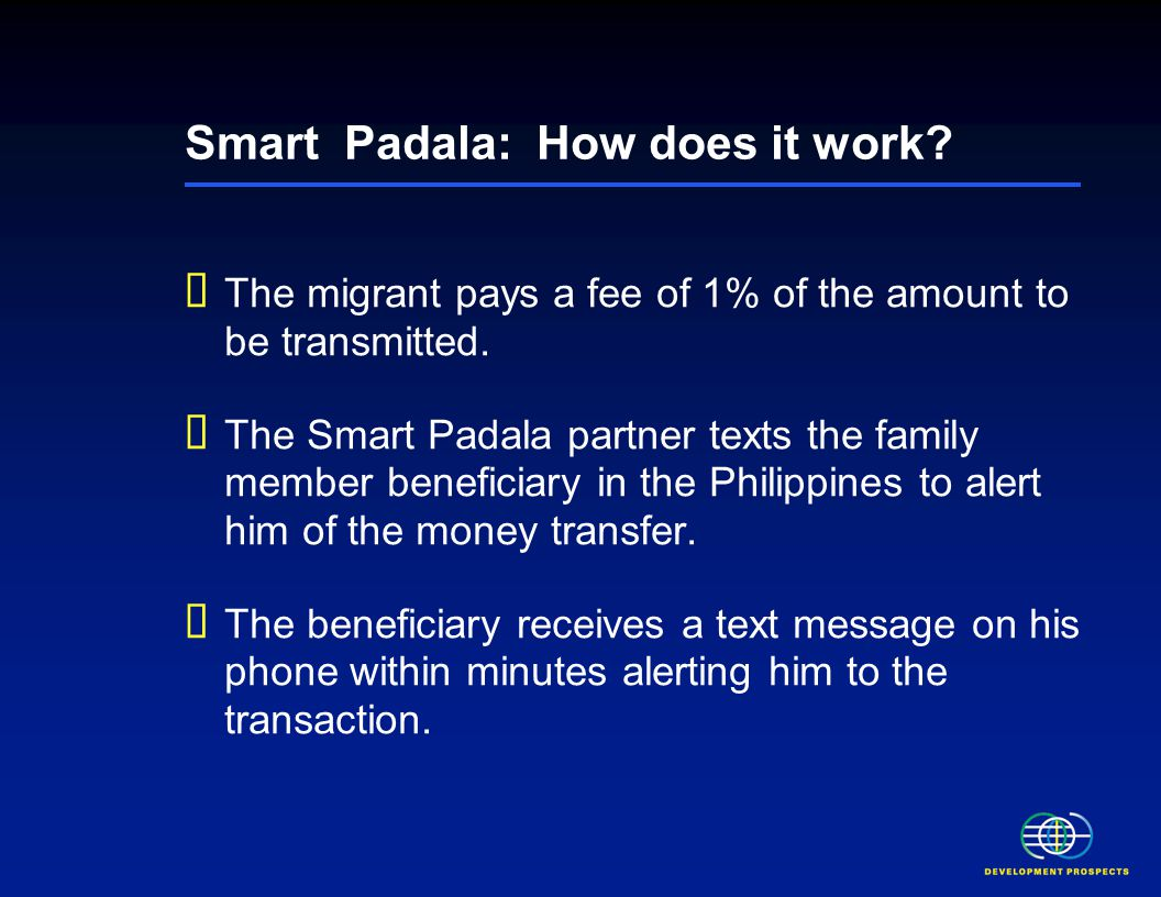 Smart Padala: How does it work.  The migrant pays a fee of 1% of the amount to be transmitted.