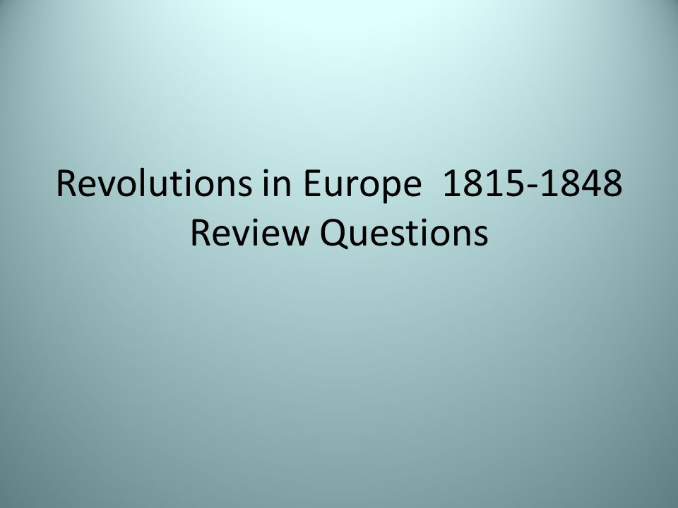 Revolutions in Europe 1815-1848 Review Questions