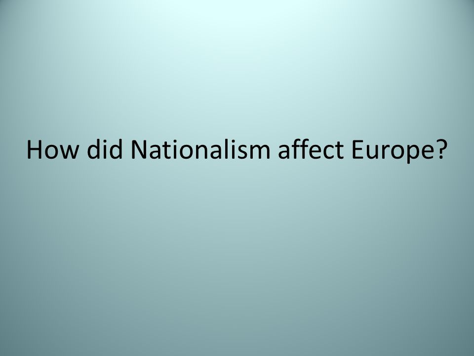 How did Nationalism affect Europe