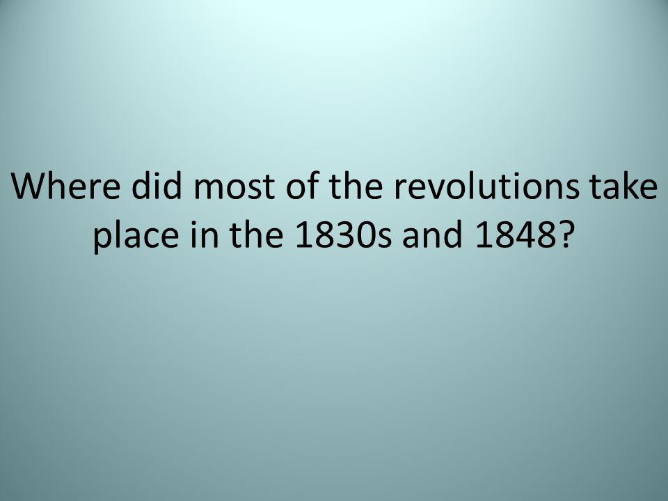 Where did most of the revolutions take place in the 1830s and 1848