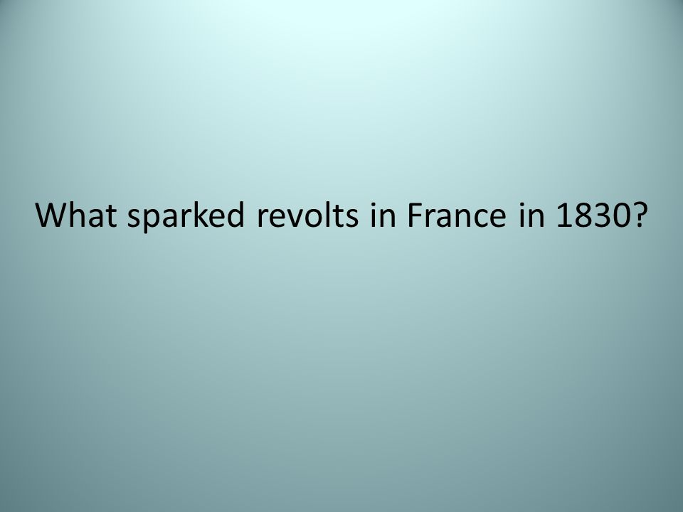 What sparked revolts in France in 1830