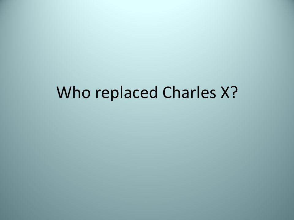 Who replaced Charles X