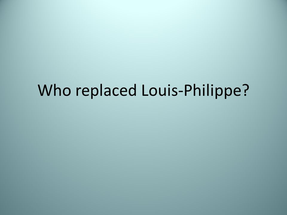 Who replaced Louis-Philippe