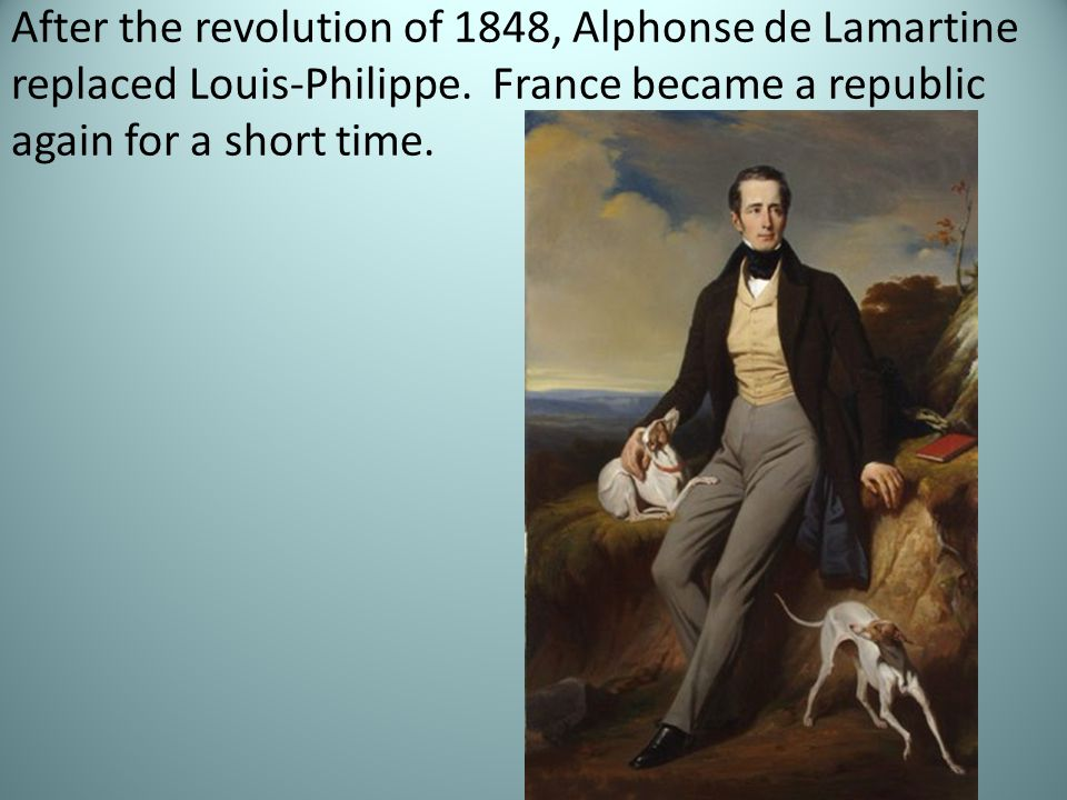 After the revolution of 1848, Alphonse de Lamartine replaced Louis-Philippe.