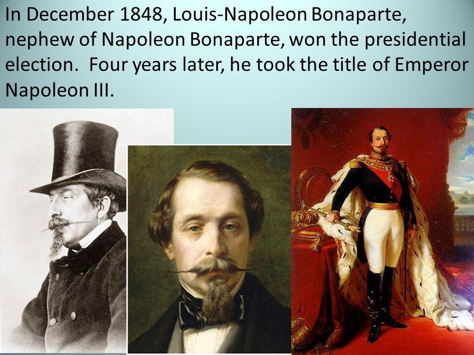 In December 1848, Louis-Napoleon Bonaparte, nephew of Napoleon Bonaparte, won the presidential election.