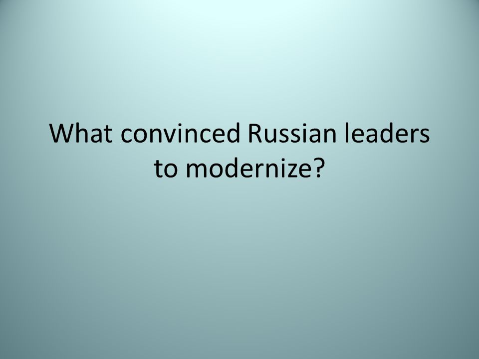 What convinced Russian leaders to modernize