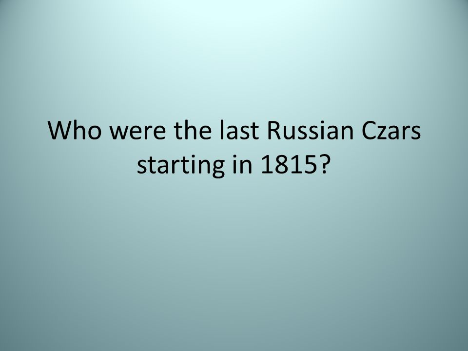Who were the last Russian Czars starting in 1815