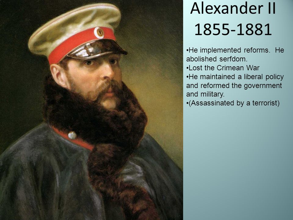 Alexander II 1855-1881 He implemented reforms. He abolished serfdom.