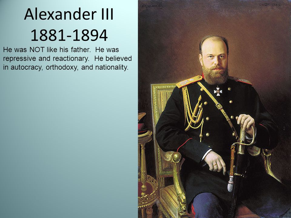 Alexander III 1881-1894 He was NOT like his father.