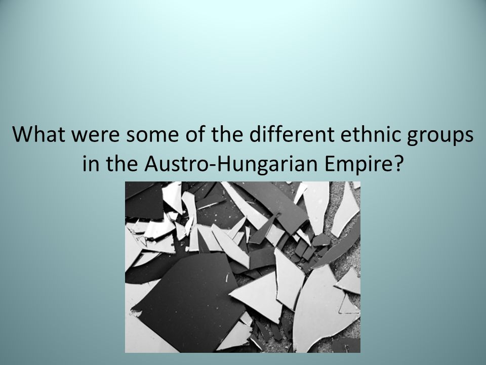 What were some of the different ethnic groups in the Austro-Hungarian Empire