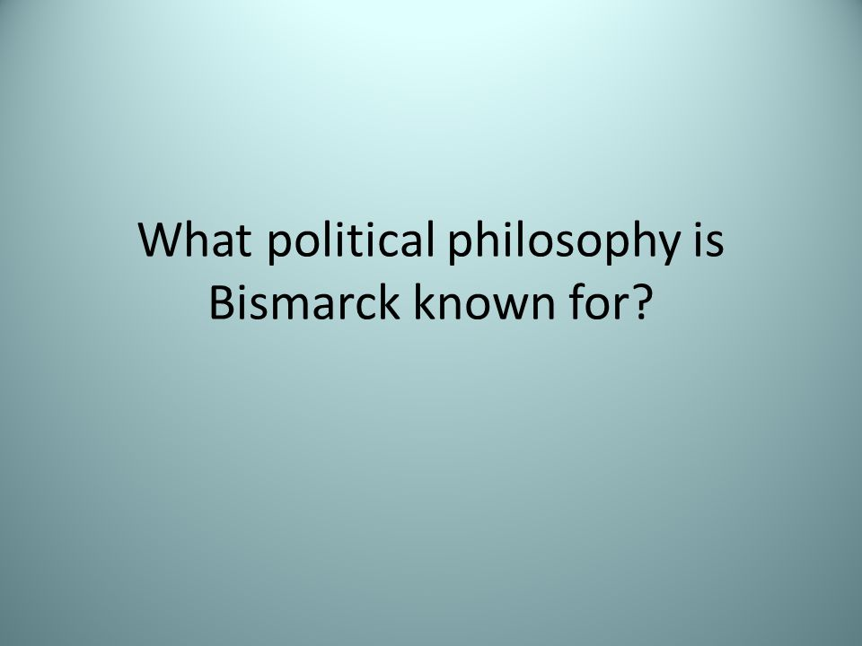 What political philosophy is Bismarck known for