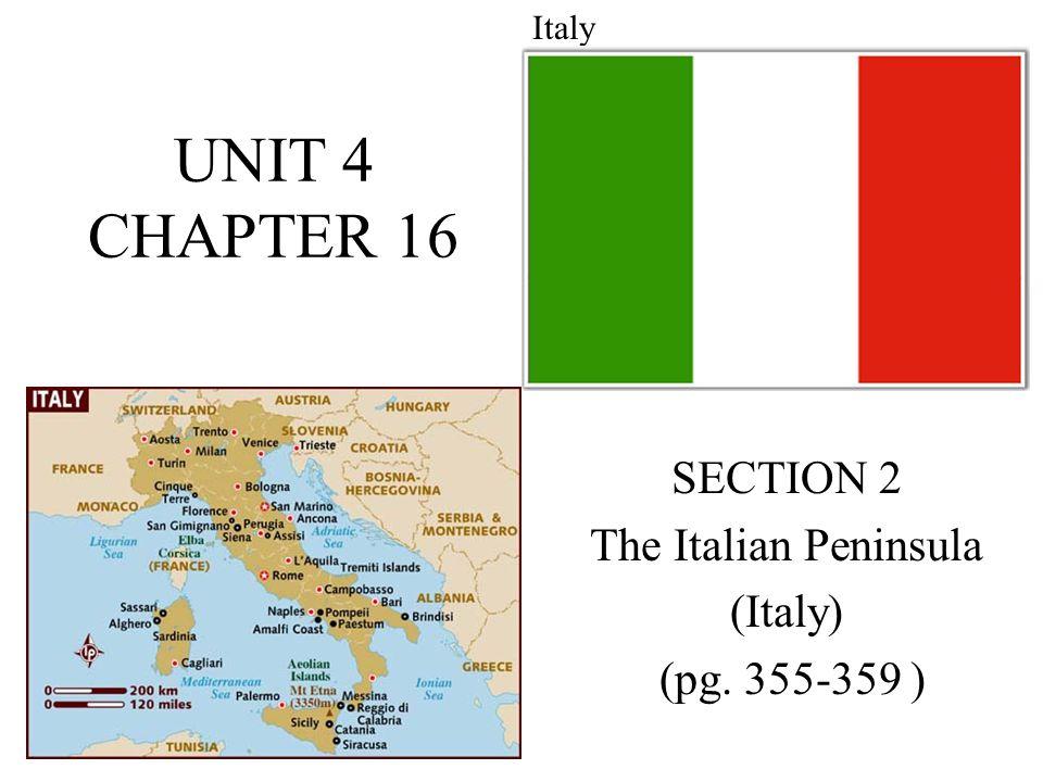 UNIT 4 CHAPTER 16 SECTION 2 The Italian Peninsula (Italy) (pg. 355-359 ) Italy