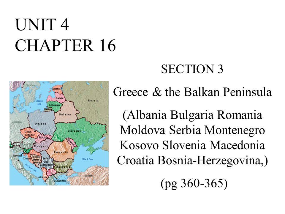 UNIT 4 CHAPTER 16 SECTION 3 Greece & the Balkan Peninsula (Albania Bulgaria Romania Moldova Serbia Montenegro Kosovo Slovenia Macedonia Croatia Bosnia