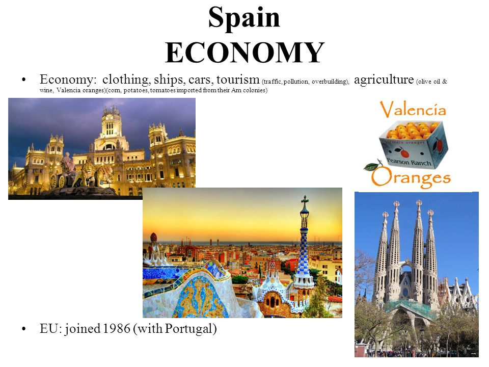 Economy: clothing, ships, cars, tourism (traffic, pollution, overbuilding), agriculture (olive oil & wine, Valencia oranges)(corn, potatoes, tomatoes