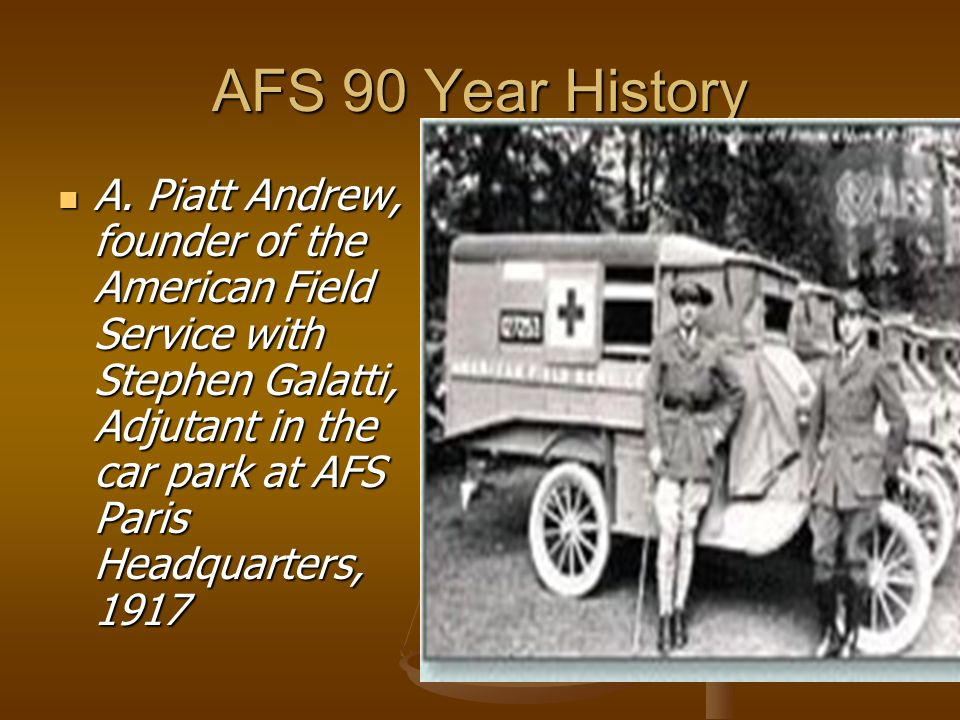 AFS 90 Year History A. Piatt Andrew, founder of the American Field Service with Stephen Galatti, Adjutant in the car park at AFS Paris Headquarters, 1