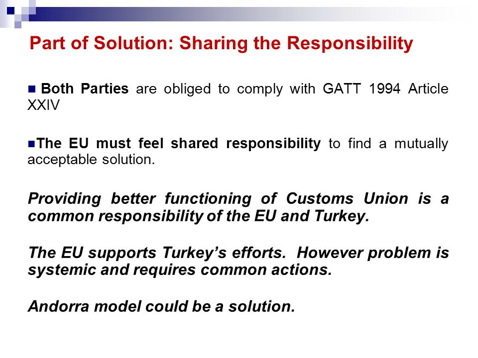 Part of Solution: Sharing the Responsibility Both Parties are obliged to comply with GATT 1994 Article XXIV The EU must feel shared responsibility to find a mutually acceptable solution.