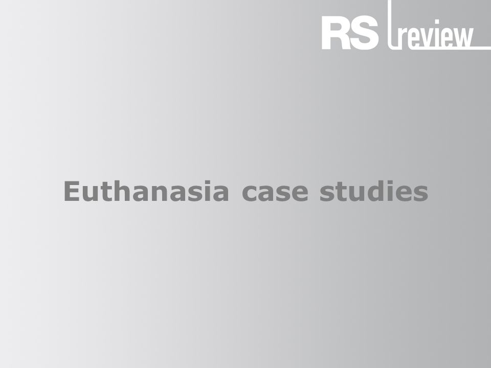 Euthanasia Euthanasia (ε ὐ θανασία) means 'a gentle and easy death'.