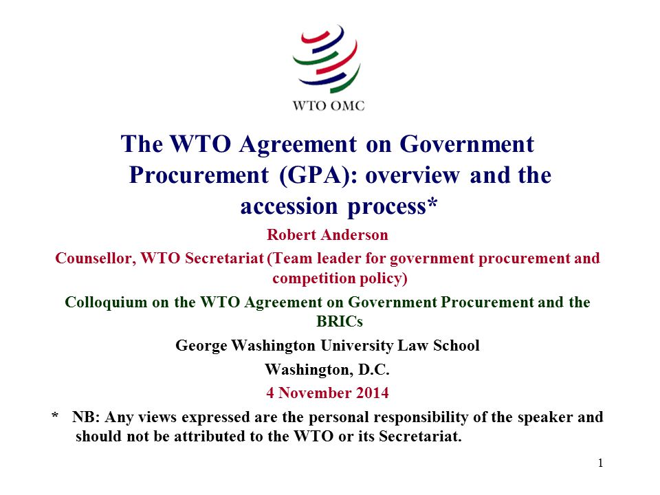 1 The WTO Agreement on Government Procurement (GPA): overview and the accession process* Robert Anderson Counsellor, WTO Secretariat (Team leader for