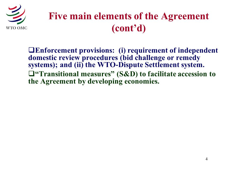 4 Five main elements of the Agreement (cont'd)  Enforcement provisions: (i) requirement of independent domestic review procedures (bid challenge or r