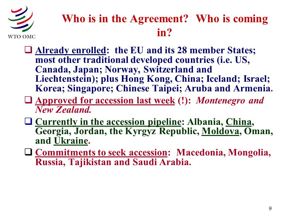 9 Who is in the Agreement? Who is coming in?  Already enrolled: the EU and its 28 member States; most other traditional developed countries (i.e. US,