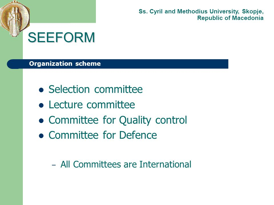 Selection committee Lecture committee Committee for Quality control Committee for Defence – All Committees are International SEEFORM Organization sche