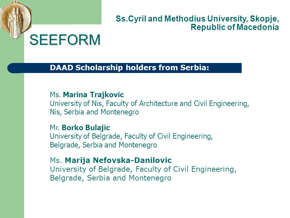 DAAD Scholarship holders from Serbia: SEEFORM Ss.Cyril and Methodius University, Skopje, Republic of Macedonia Ms. Marina Trajkovic University of Nis,