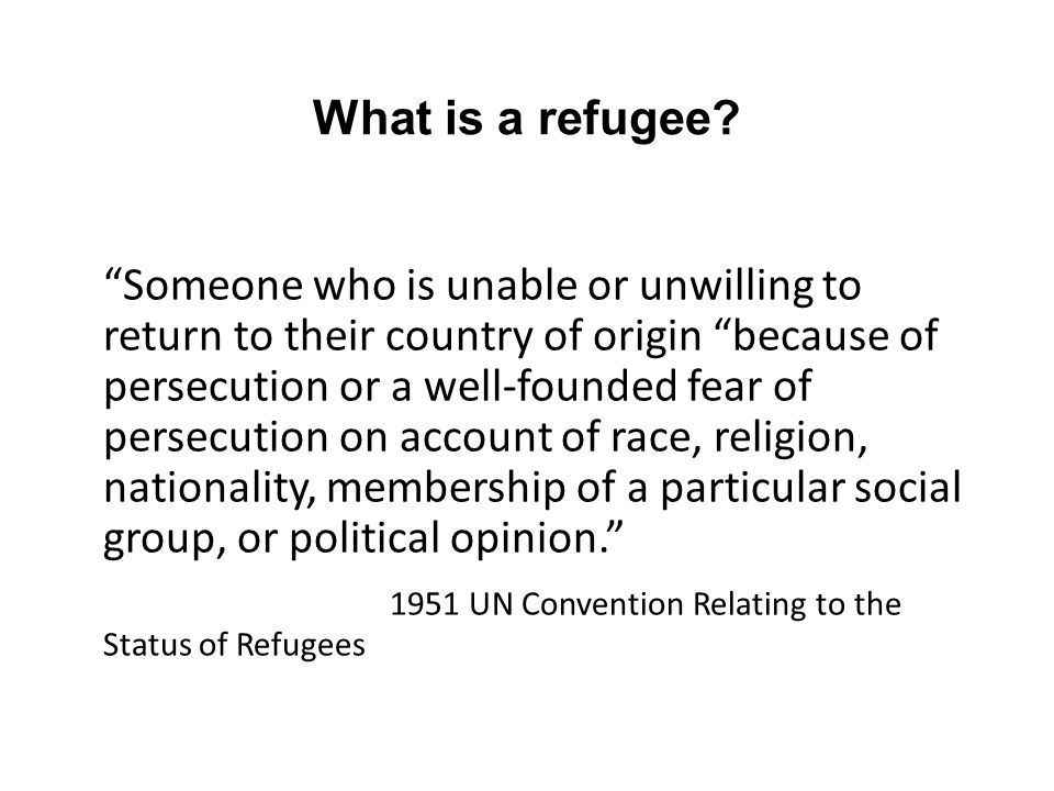 """What is a refugee? """"Someone who is unable or unwilling to return to their country of origin """"because of persecution or a well-founded fear of persecut"""