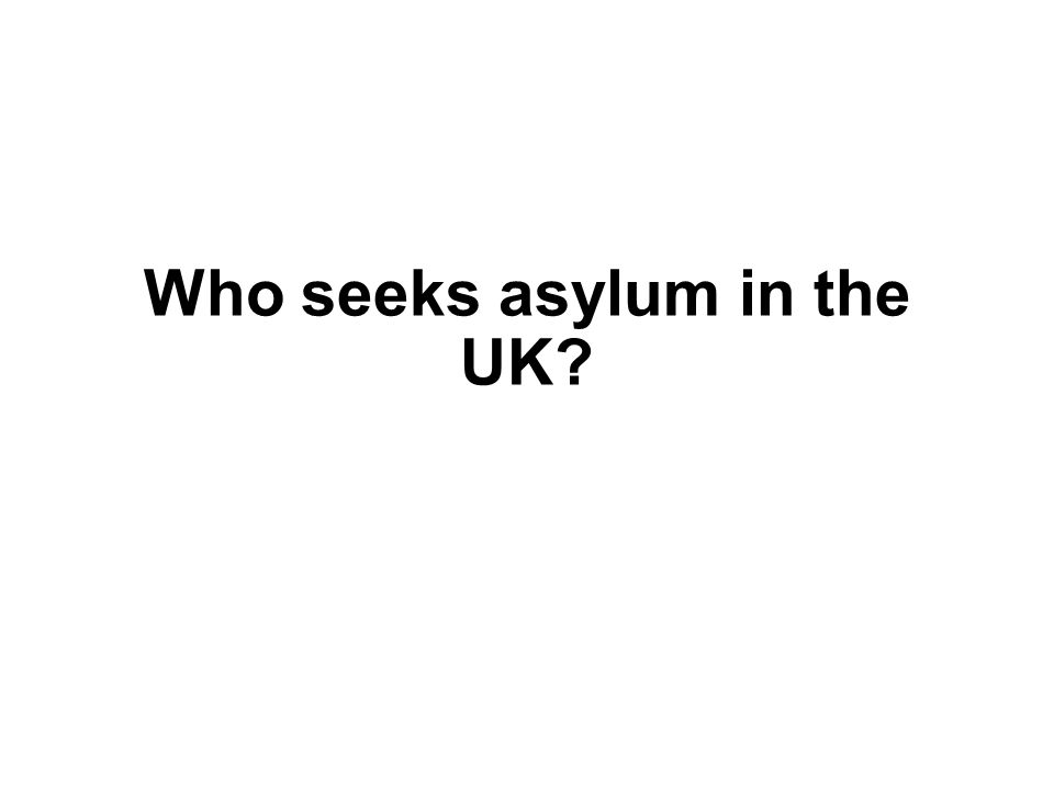 Who seeks asylum in the UK?