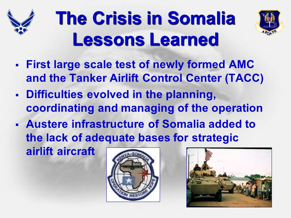 13 The Crisis in Somalia Lessons Learned  First large scale test of newly formed AMC and the Tanker Airlift Control Center (TACC)  Difficulties evol