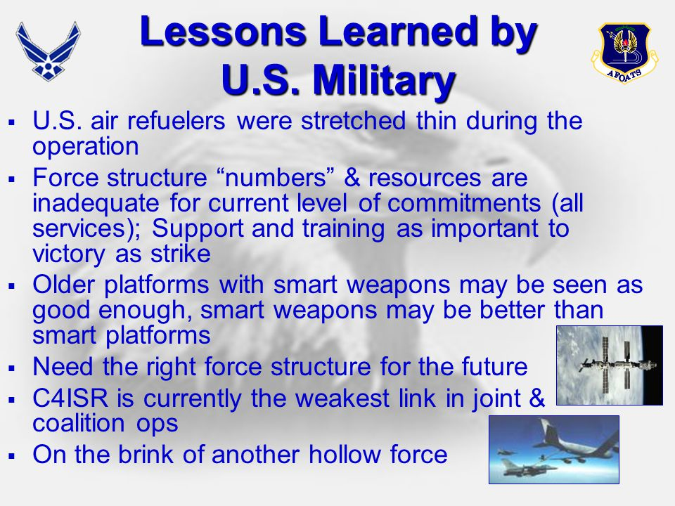 "31 Lessons Learned by U.S. Military  U.S. air refuelers were stretched thin during the operation  Force structure ""numbers"" & resources are inadequa"