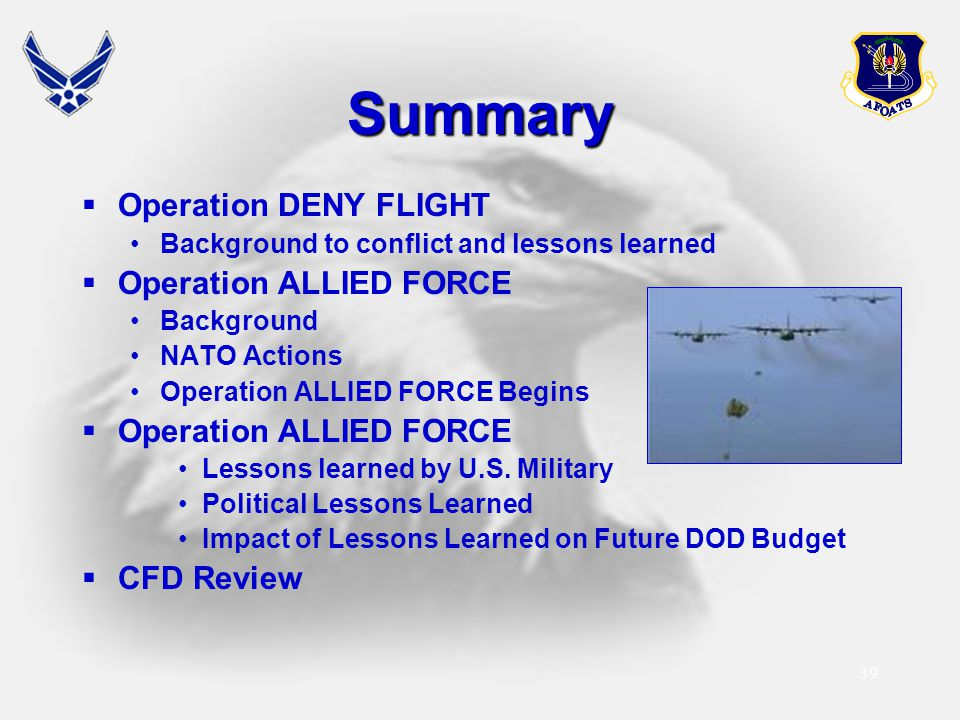 39 Summary  Operation DENY FLIGHT Background to conflict and lessons learned  Operation ALLIED FORCE Background NATO Actions Operation ALLIED FORCE