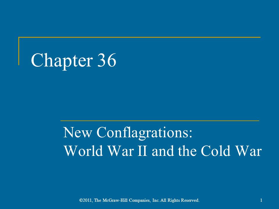 Chapter 36 New Conflagrations: World War II and the Cold War 1©2011, The McGraw-Hill Companies, Inc.