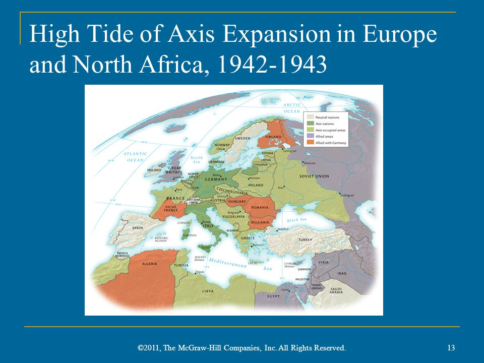 High Tide of Axis Expansion in Europe and North Africa, 1942-1943 ©2011, The McGraw-Hill Companies, Inc.
