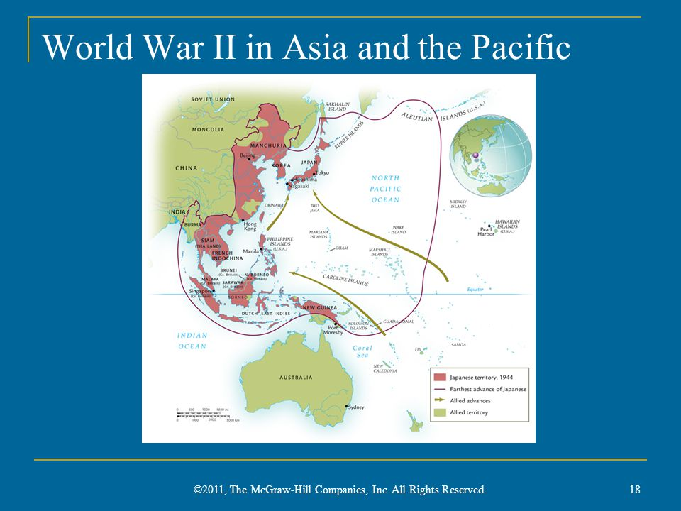 World War II in Asia and the Pacific ©2011, The McGraw-Hill Companies, Inc. All Rights Reserved. 18