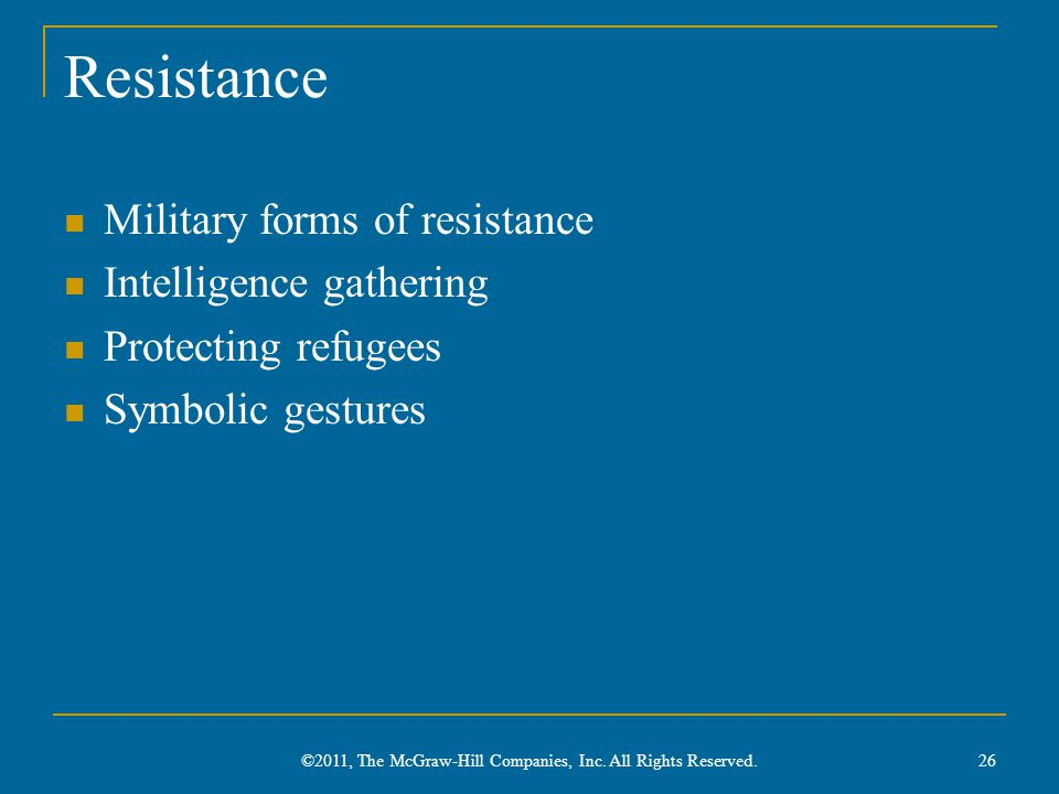 Resistance Military forms of resistance Intelligence gathering Protecting refugees Symbolic gestures 26 ©2011, The McGraw-Hill Companies, Inc.