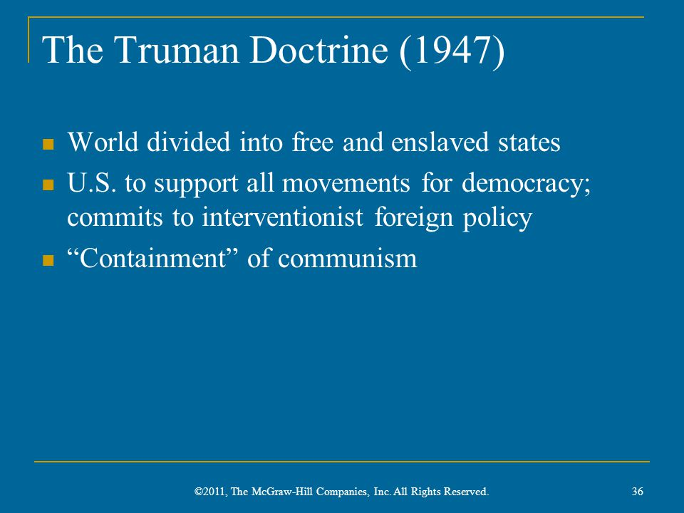 The Truman Doctrine (1947) World divided into free and enslaved states U.S.