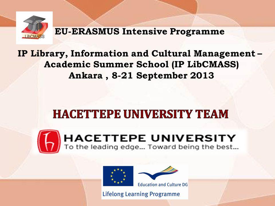 EU-ERASMUS Intensive Programme IP Library, Information and Cultural Management – Academic Summer School (IP LibCMASS) Ankara, 8-21 September 2013
