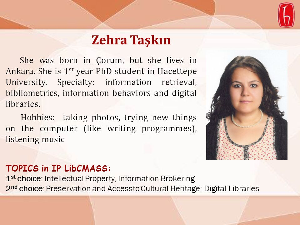 TOPICS in IP LibCMASS: 1 st choice: Library, information and cultural heritage management; information literacy 2 nd choice: Preservation and Accessto Cultural Heritage; Digital Libraries Sümeyye Akça She was born in İstanbul.
