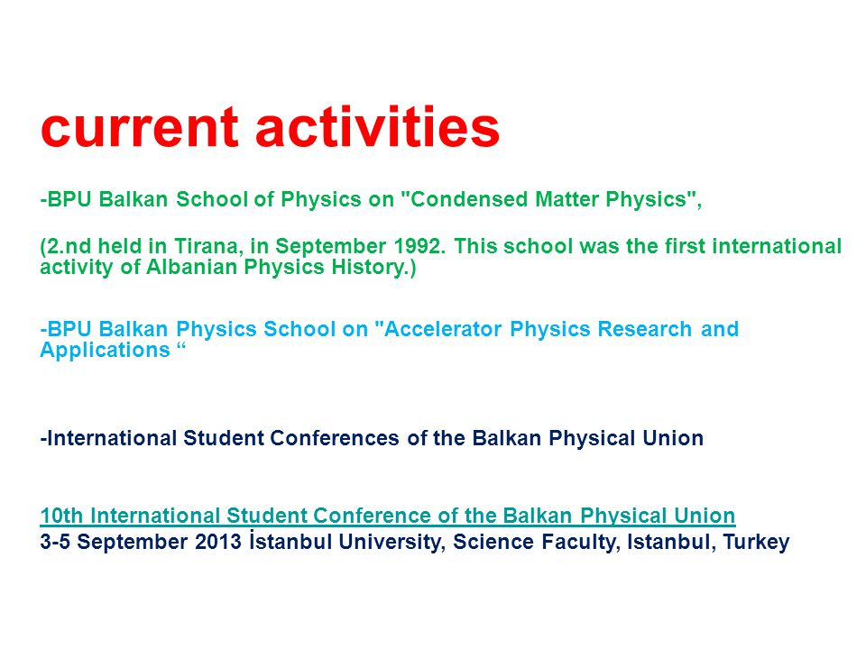 current activities -BPU Balkan School of Physics on Condensed Matter Physics , (2.nd held in Tirana, in September 1992.