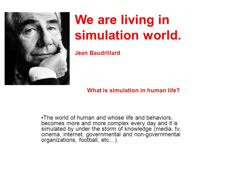We are living in simulation world. Jean Baudrillard What is simulation in human life.