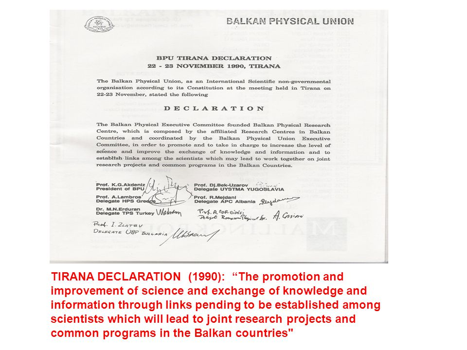 TIRANA DECLARATION (1990): The promotion and improvement of science and exchange of knowledge and information through links pending to be established among scientists which will lead to joint research projects and common programs in the Balkan countries