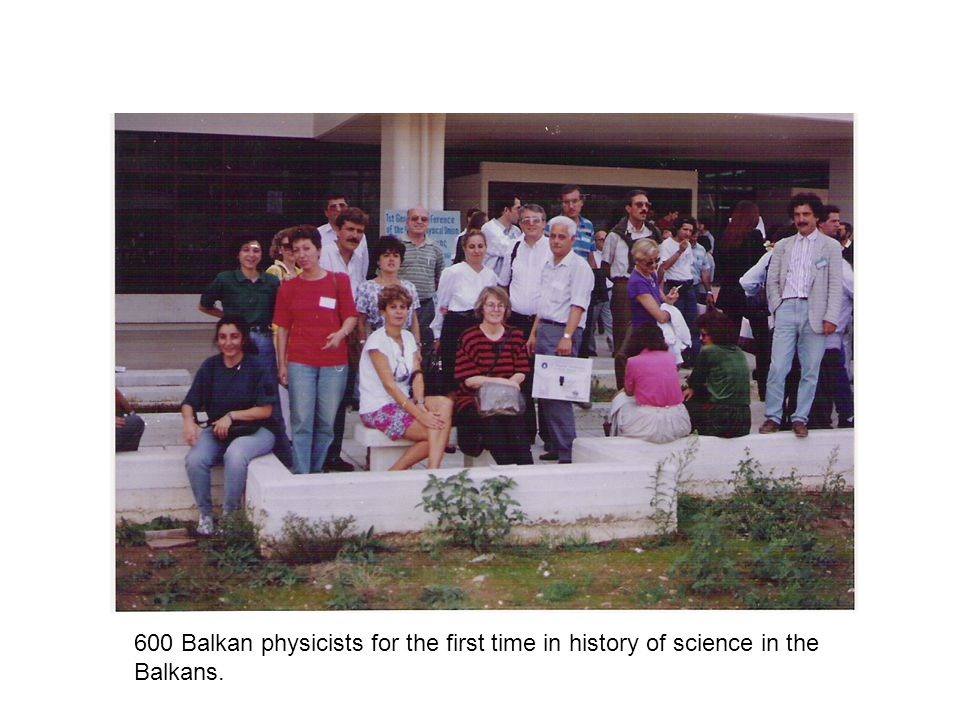 600 Balkan physicists for the first time in history of science in the Balkans.