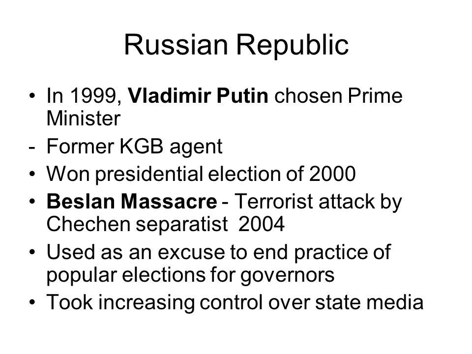 Russian Republic In 1999, Vladimir Putin chosen Prime Minister -Former KGB agent Won presidential election of 2000 Beslan Massacre - Terrorist attack