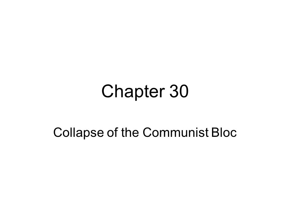 Chapter 30 Collapse of the Communist Bloc