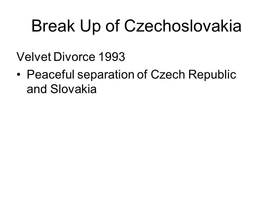 Break Up of Czechoslovakia Velvet Divorce 1993 Peaceful separation of Czech Republic and Slovakia