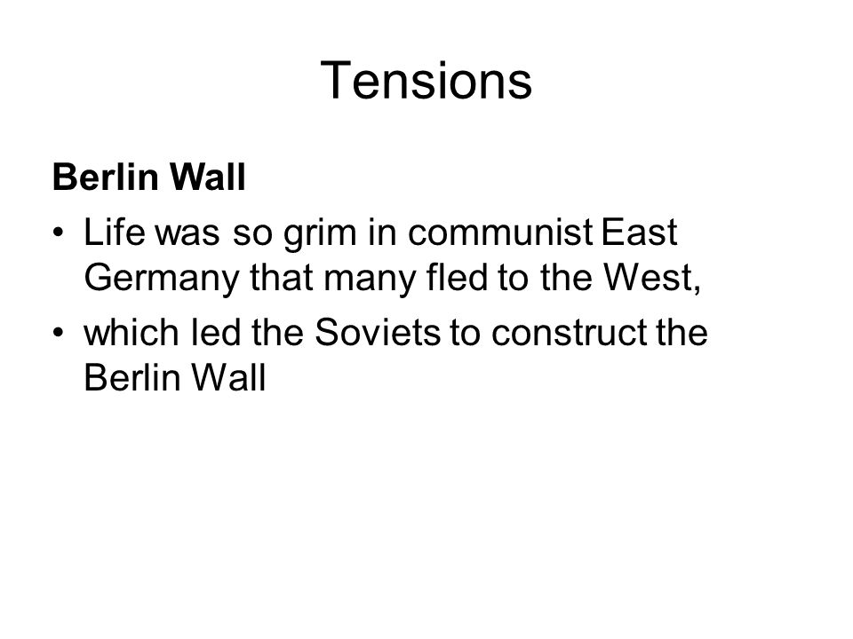Tensions Berlin Wall Life was so grim in communist East Germany that many fled to the West, which led the Soviets to construct the Berlin Wall