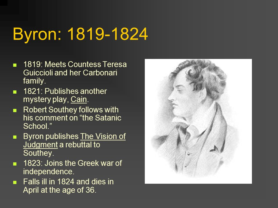 Byron: 1819-1824 1819: Meets Countess Teresa Guiccioli and her Carbonari family.