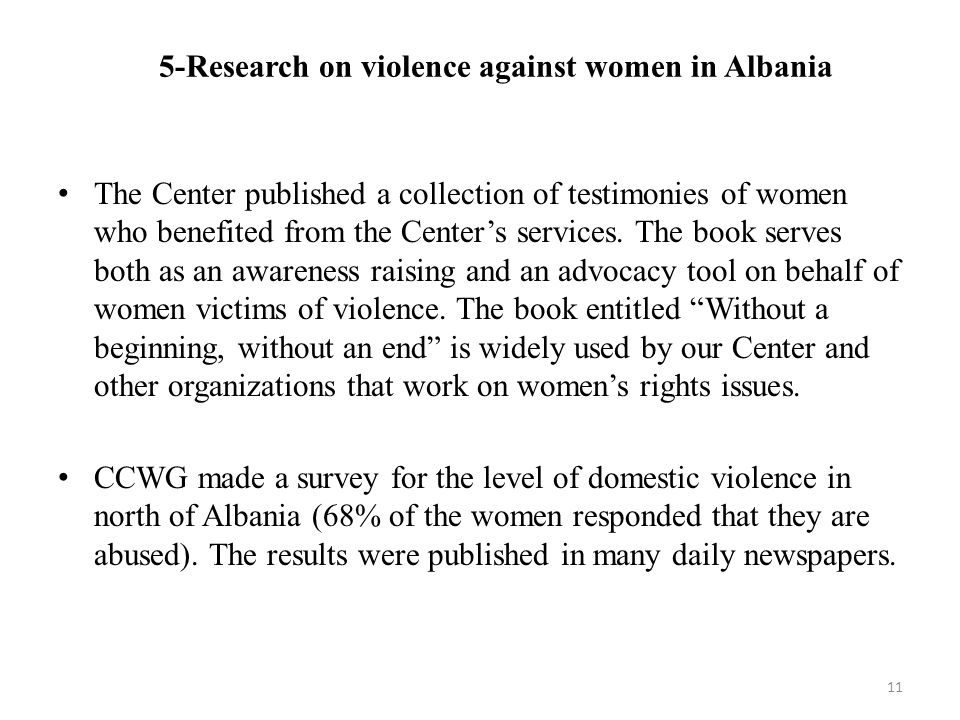 5-Research on violence against women in Albania The Center published a collection of testimonies of women who benefited from the Center's services. Th