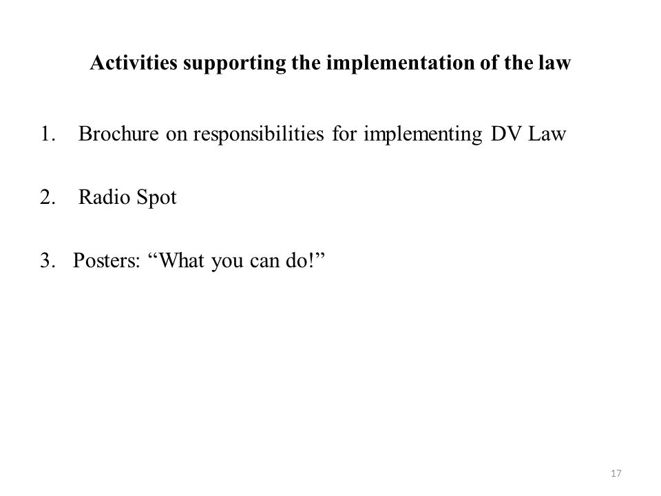 """Activities supporting the implementation of the law 1. Brochure on responsibilities for implementing DV Law 2. Radio Spot 3.Posters: """"What you can do!"""
